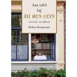 Aan tafel bij Au Bon Coin - een kook en stijlboek - Helma Bongenaar Kookboek